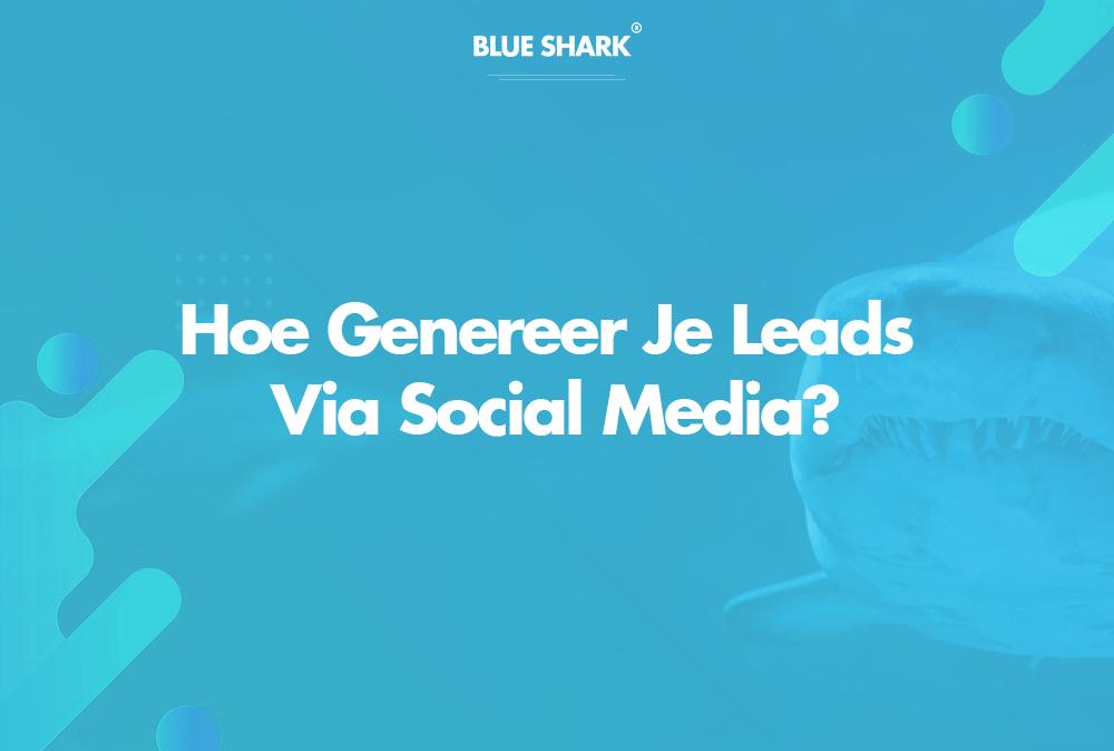 Hoe genereer je leads via social media